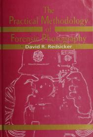 The practical methodology of forensic photography by David R. Redsicker